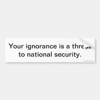 Your Ignorance Bumper Sticker