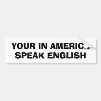 Your In America, Speak English Bumper Sticker