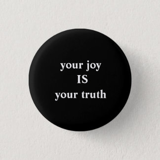 your joy IS your truth 1 Inch Round Button