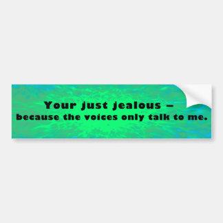 Your just jealous bumper sticker