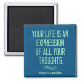 'Your life is an expression of all your thoughts.' Magnet
