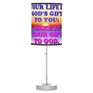 Your Life Is God's Gift To You. Table Lamp