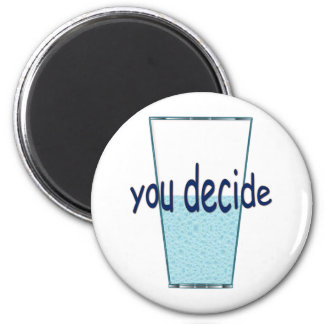 Your life...your decision. magnet