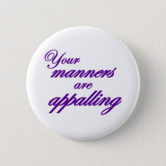 Your manners, sir, are appalling... 2 inch round button