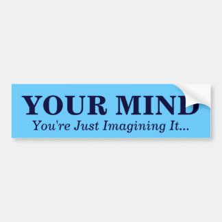 YOUR MIND , You Just Imagine It...... - Customized Bumper Sticker