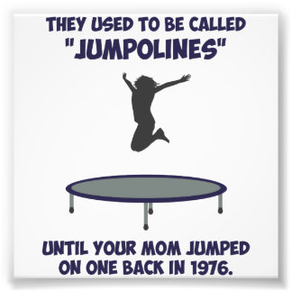 Your Mom Invented The Trampoline Photo Print