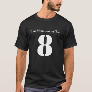 Your Mom is in my Top-8 T-Shirt