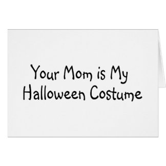 Your Mom Is My Halloween Costume Card