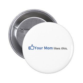 Your Mom Likes This Pinback Button