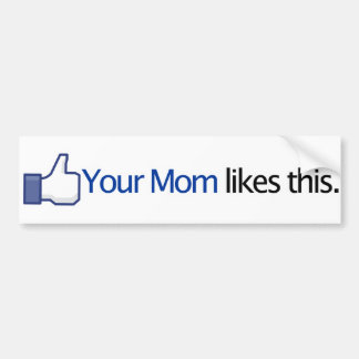 Your Mom Likes This - Facebook Status Update Bumper Sticker