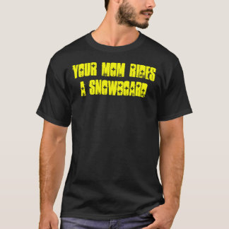 Your Mom Rides A Snowboard T-Shirt