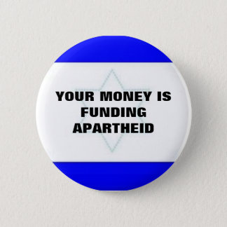YOUR MONEY IS FUNDING APARTHEID 2 INCH ROUND BUTTON