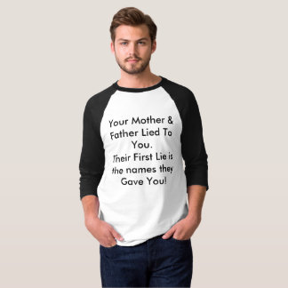 Your Mother & Father Lied To You. Their First Lie T-Shirt