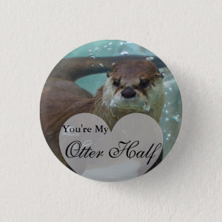 Your my Otter Half Brown River Otter Swimming 1 Inch Round Button