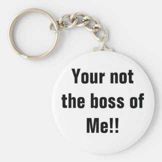 Your not the boss of Me Keychain
