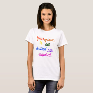 Your Opinion is Not Desired T-Shirt