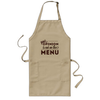 Your Opinion is not On the Menu Long Apron