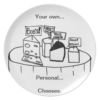 Your Own... Personal... Cheeses... Plates