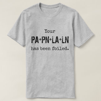 Your PLAN has been FOILed. T-Shirt