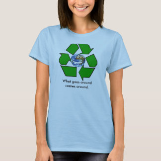 Your Planet. What goes around comes around. T-Shirt