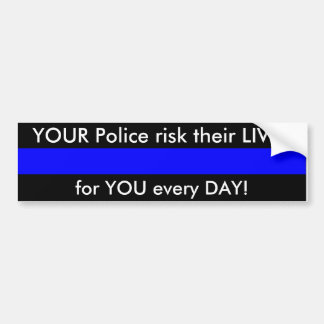 Your Police risk their LIVES for YOU every day! Bumper Sticker