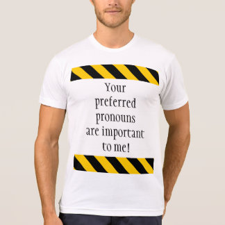 """""""Your preferred pronouns are important to me!"""" T-Shirt"""