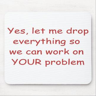 Your Problem Mouse Pad
