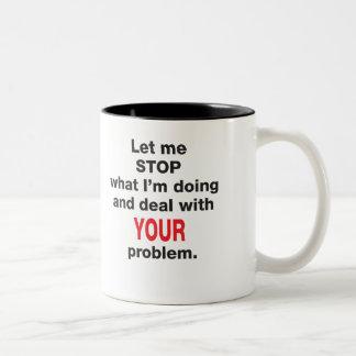 Your Problem Mug