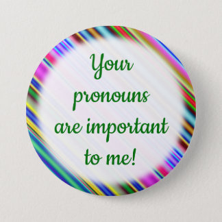 """Your pronouns are important to me!"" Button"