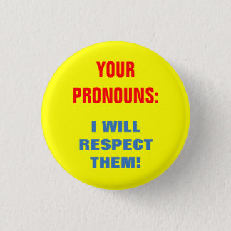 """YOUR PRONOUNS: I WILL RESPECT THEM!"" 1 INCH ROUND BUTTON"