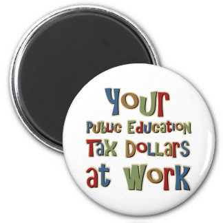 Your Public Education Tax Dollars 2 Inch Round Magnet