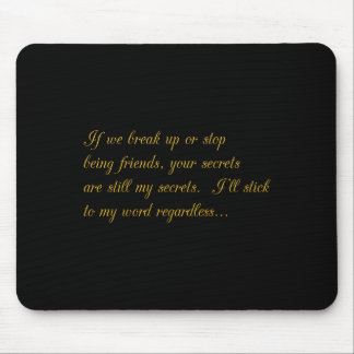 YOUR SECRETS ARE STILL MY SECRETS BREAKUP FRIENDSH MOUSE PAD
