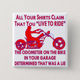 "Your Shirt Claims That You ""Live To Ride"" 2 Inch Square Button"