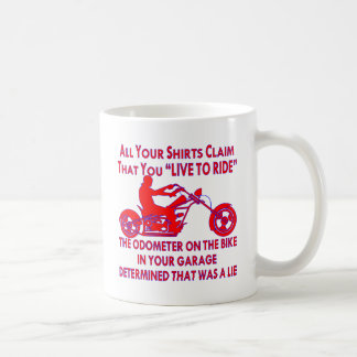 "Your Shirt Claims That You ""Live To Ride"" Coffee Mug"