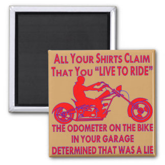 """Your Shirt Claims That You """"Live To Ride"""" Magnet"""