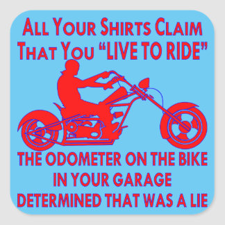 "Your Shirt Claims That You ""Live To Ride"" Square Sticker"