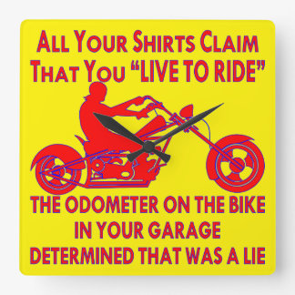"Your Shirt Claims That You ""Live To Ride"" Square Wall Clock"