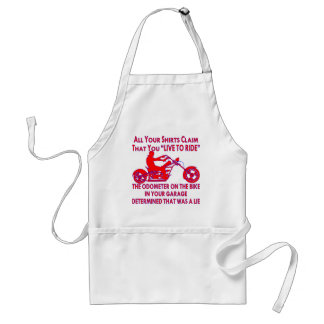 "Your Shirt Claims That You ""Live To Ride"" Standard Apron"