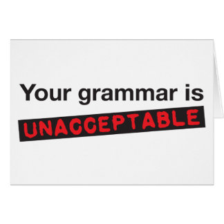 Your spelling is unacceptable! card