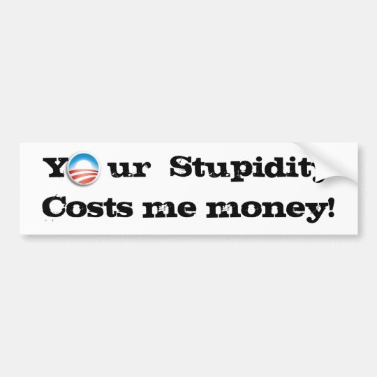 Your  Stupidity Bumper Sticker