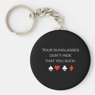 Your sunglasses dont hide that you suck T-shirt wh Keychain