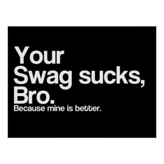 Your Swag Sucks Bro Poster
