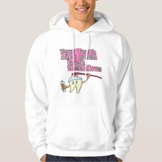 Your Teeth Aint Gonna Brush Themselves Hoodie