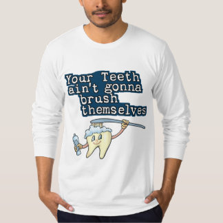 Your Teeth Aint Gonna Brush Themselves! T-Shirt