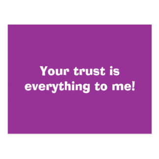 Your trust is everything to me! postcards