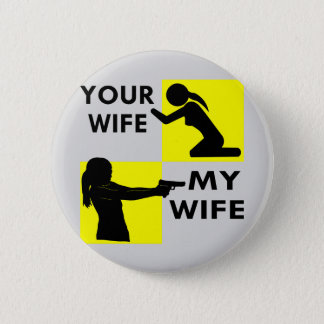 Your Wife vs My Wife Self Defense You Can Beg Or 2 Inch Round Button
