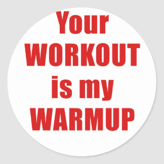 Your Workout is my Warmup Classic Round Sticker