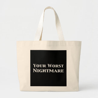 Your Worst Nightmare Gifts Large Tote Bag