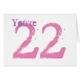 You're 22, large purple & pink text on white. card