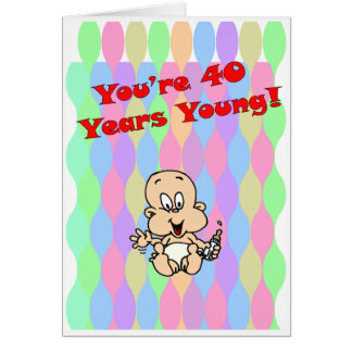You're 40 Years Young Card